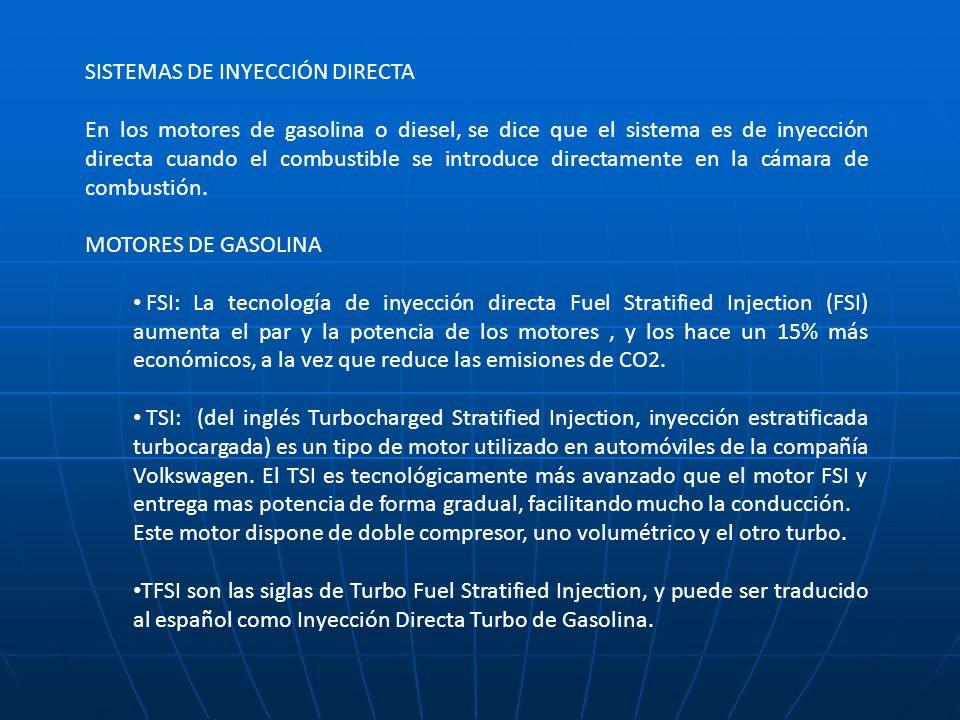 SISTEMAS DE INYECCIÓN DIRECTA En los motores de gasolina o diesel, se dice que el sistema es de inyección directa cuando el combustible se introduce d