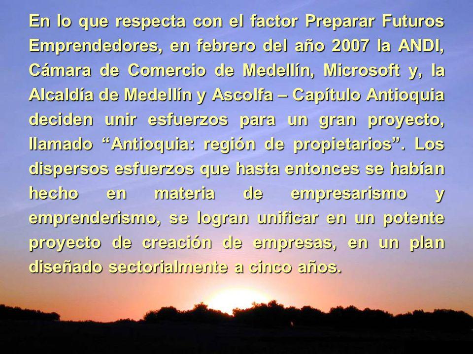 En lo que respecta con el factor Preparar Futuros Emprendedores, en febrero del año 2007 la ANDI, Cámara de Comercio de Medellín, Microsoft y, la Alca