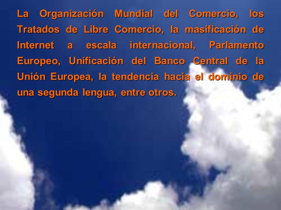 La Organización Mundial del Comercio, los Tratados de Libre Comercio, la masificación de Internet a escala internacional, Parlamento Europeo, Unificac