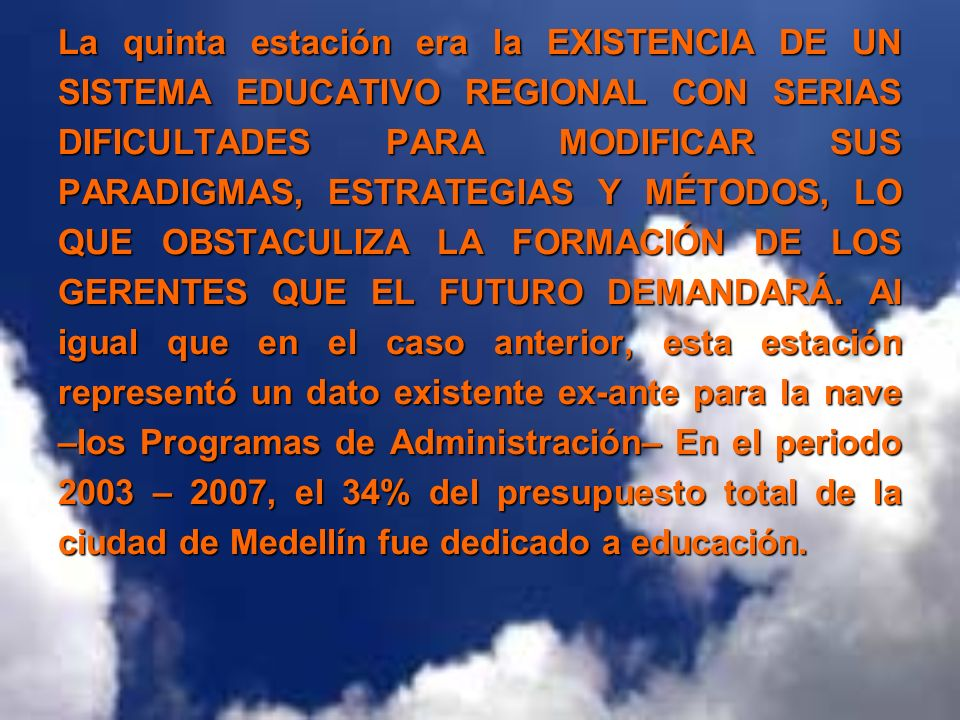 La quinta estación era la EXISTENCIA DE UN SISTEMA EDUCATIVO REGIONAL CON SERIAS DIFICULTADES PARA MODIFICAR SUS PARADIGMAS, ESTRATEGIAS Y MÉTODOS, LO