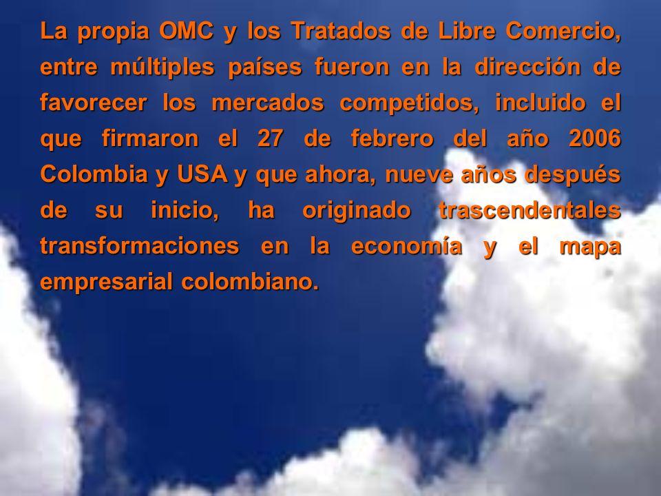 La propia OMC y los Tratados de Libre Comercio, entre múltiples países fueron en la dirección de favorecer los mercados competidos, incluido el que fi
