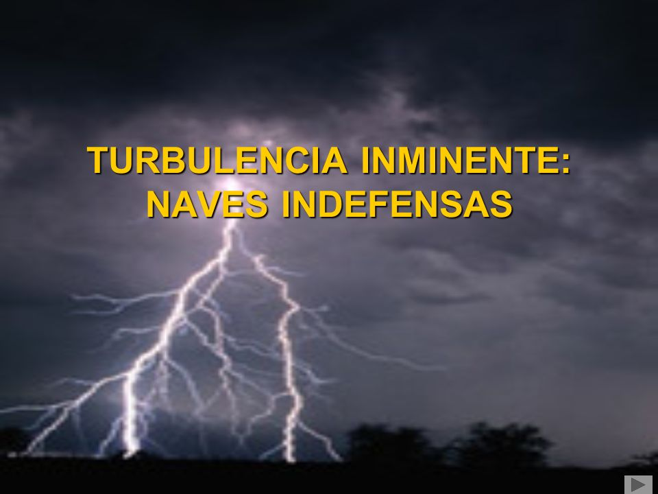 TURBULENCIA INMINENTE: NAVES INDEFENSAS