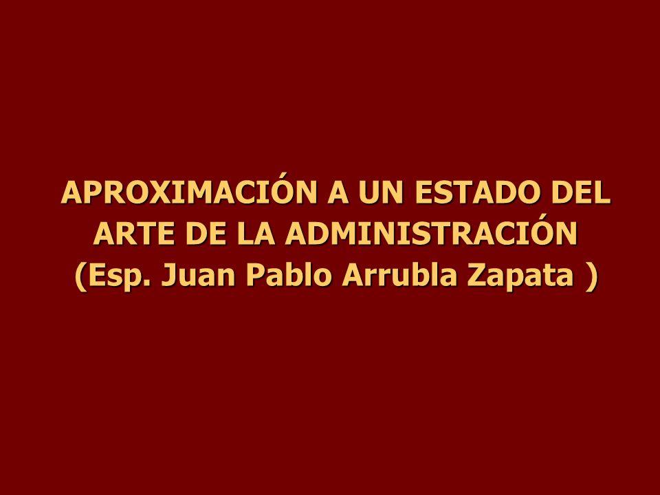 APROXIMACIÓN A UN ESTADO DEL ARTE DE LA ADMINISTRACIÓN (Esp. Juan Pablo Arrubla Zapata )