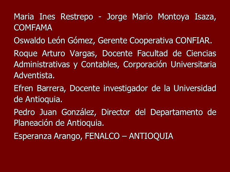 Maria Ines Restrepo - Jorge Mario Montoya Isaza, COMFAMA Oswaldo León Gómez, Gerente Cooperativa CONFIAR. Roque Arturo Vargas, Docente Facultad de Cie