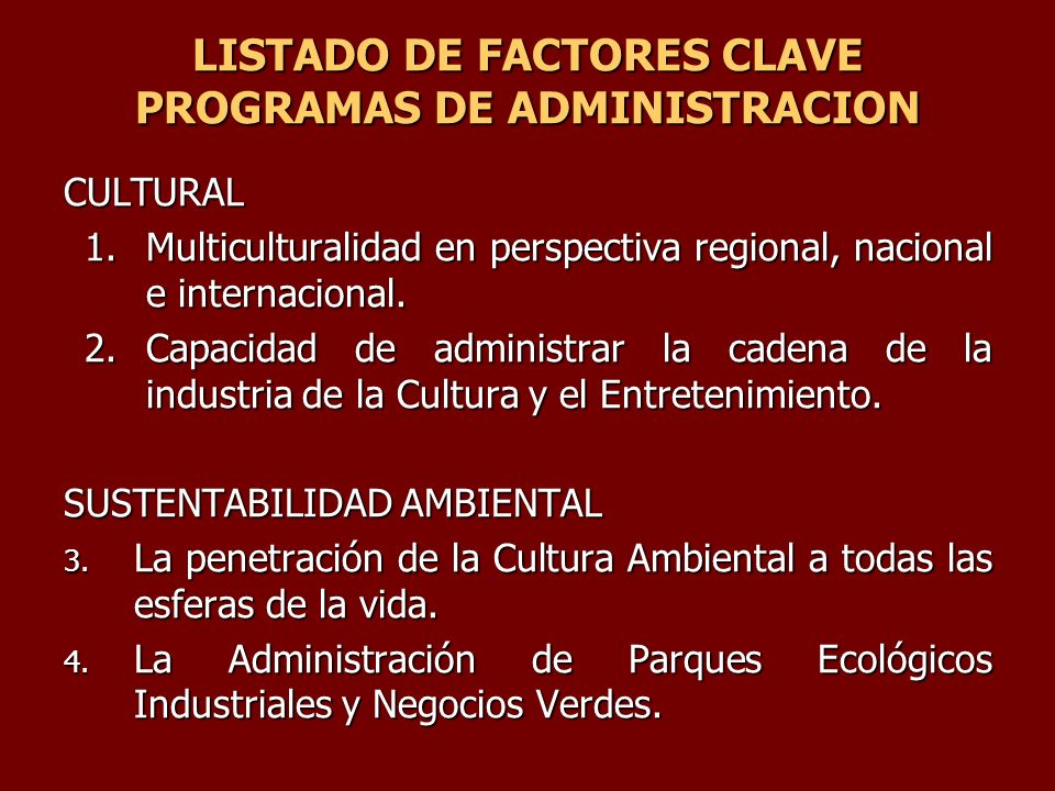 CULTURAL 1.Multiculturalidad en perspectiva regional, nacional e internacional. 2.Capacidad de administrar la cadena de la industria de la Cultura y e