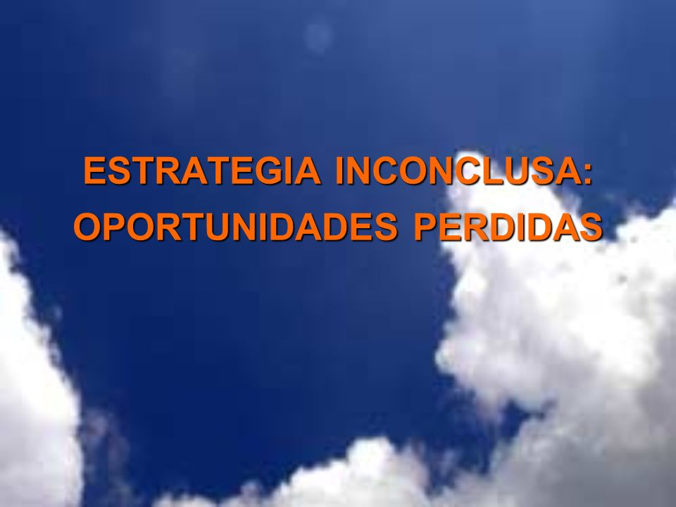 ESTRATEGIA INCONCLUSA: OPORTUNIDADES PERDIDAS