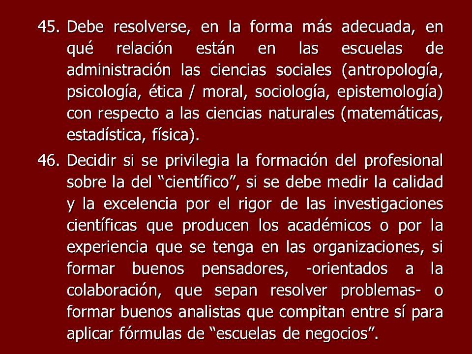 45.Debe resolverse, en la forma más adecuada, en qué relación están en las escuelas de administración las ciencias sociales (antropología, psicología,
