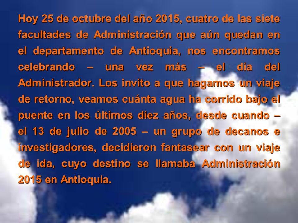 Hoy 25 de octubre del año 2015, cuatro de las siete facultades de Administración que aún quedan en el departamento de Antioquia, nos encontramos celeb