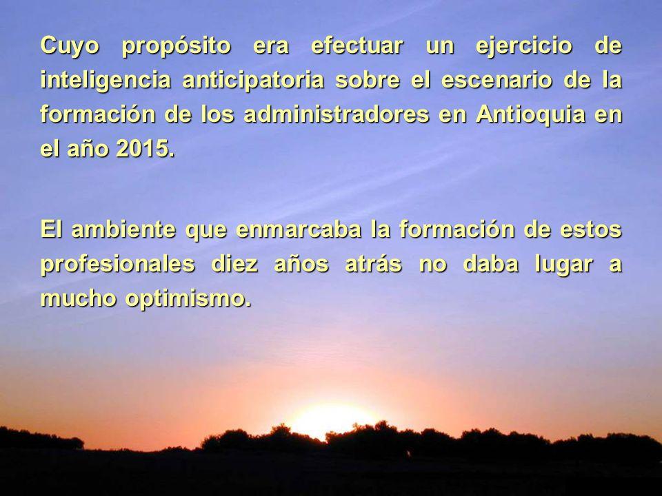 Cuyo propósito era efectuar un ejercicio de inteligencia anticipatoria sobre el escenario de la formación de los administradores en Antioquia en el añ