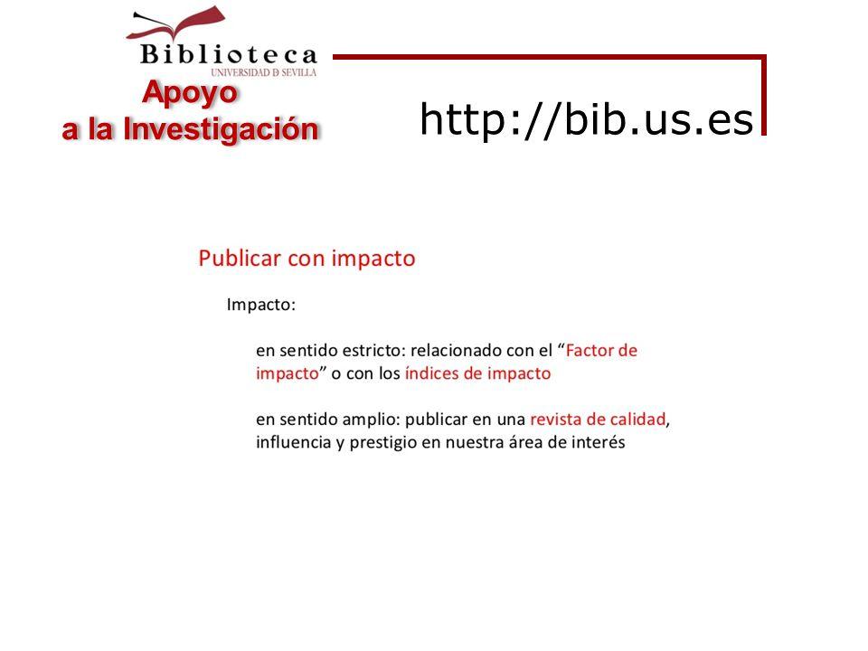 http://bib.us.es Cómo aumentar el éxito de sus publicaciones científicas Sevilla, 2/10/2012 Apoyo a la Investigación