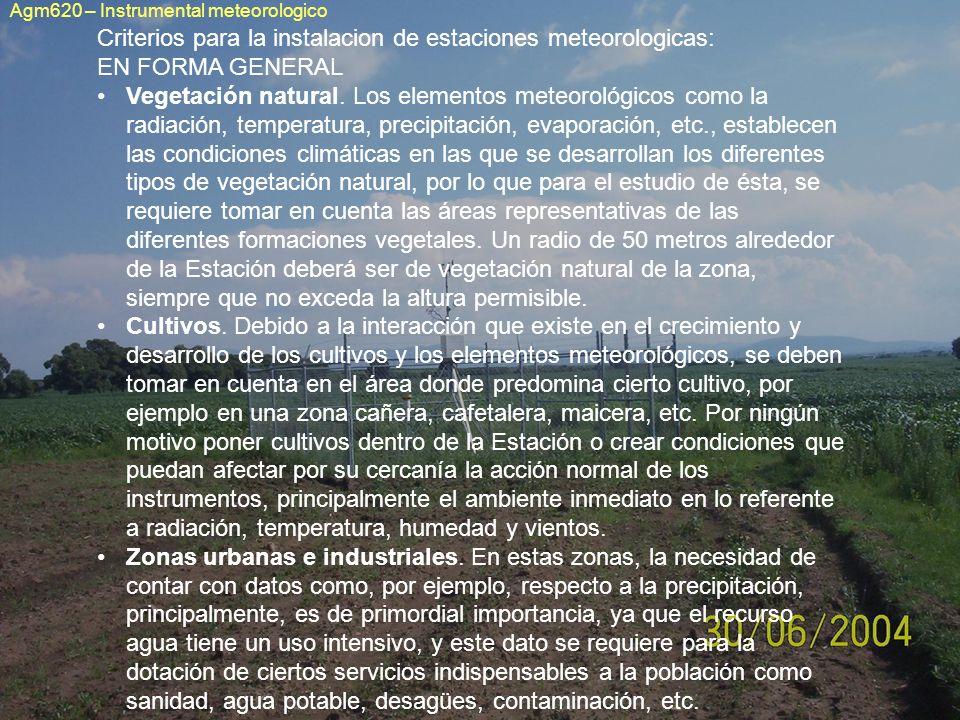 Criterios para la instalacion de estaciones meteorologicas: EN FORMA GENERAL Vegetación natural. Los elementos meteorológicos como la radiación, tempe