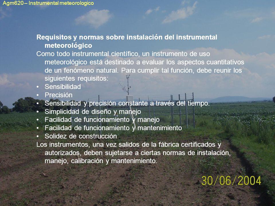 Requisitos y normas sobre instalación del instrumental meteorológico Como todo instrumental científico, un instrumento de uso meteorológico está desti