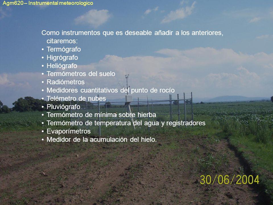 Como instrumentos que es deseable añadir a los anteriores, citaremos: Termógrafo Higrógrafo Heliógrafo Termómetros del suelo Radiómetros Medidores cua