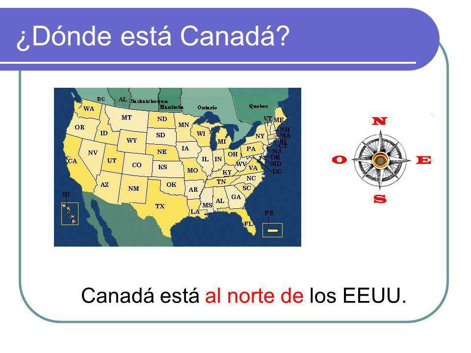 ¿Dónde está Canadá? Canadá está al norte de los EEUU.