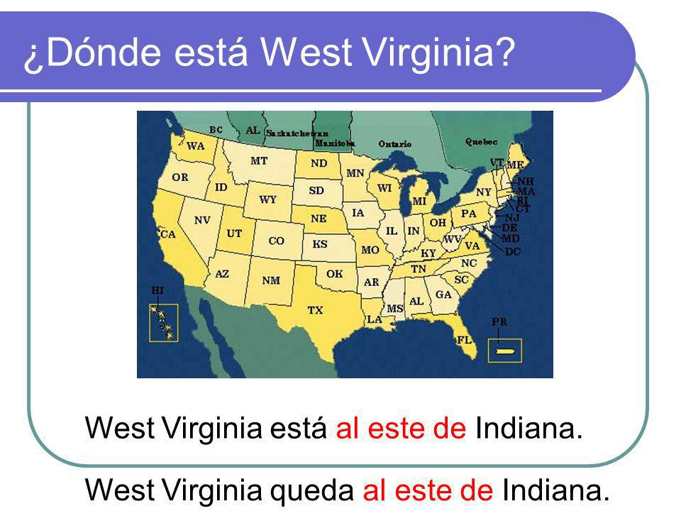 ¿Dónde está West Virginia? West Virginia está al este de Indiana. West Virginia queda al este de Indiana.
