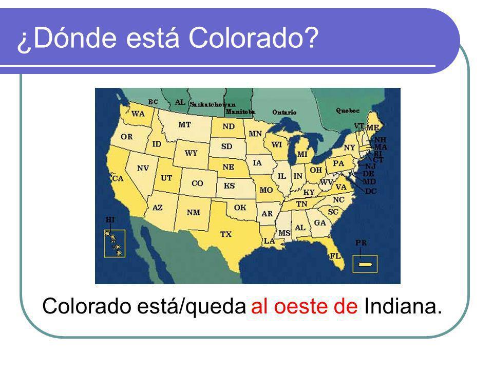 ¿Dónde está Colorado? Colorado está/queda al oeste de Indiana.