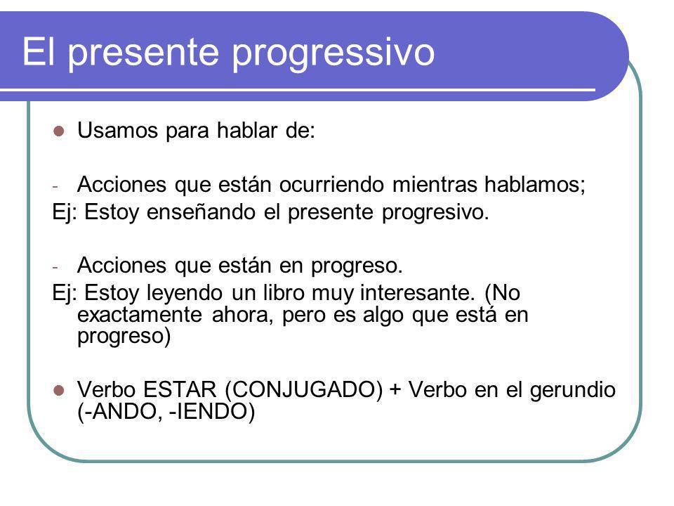 El presente progressivo Usamos para hablar de: - Acciones que están ocurriendo mientras hablamos; Ej: Estoy enseñando el presente progresivo. - Accion