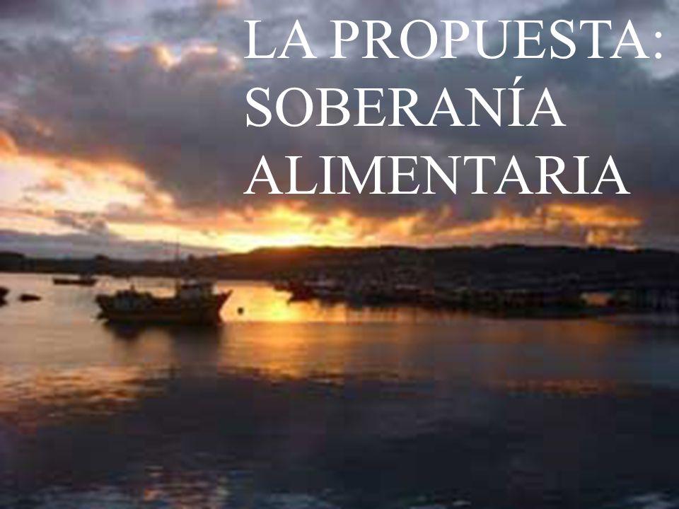 LA PROPUESTA: SOBERANÍA ALIMENTARIA