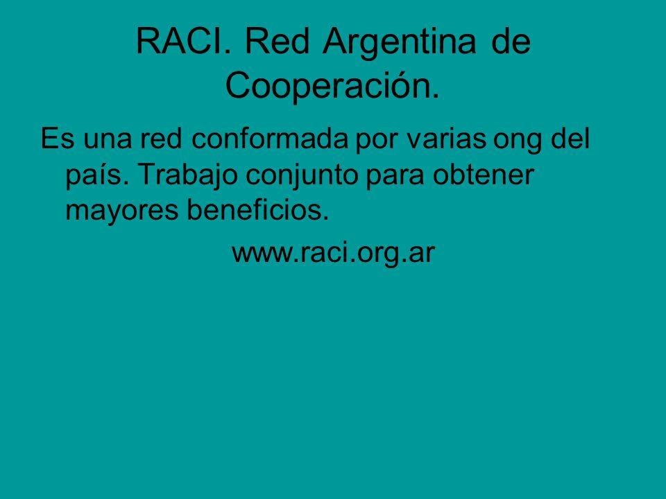 RACI. Red Argentina de Cooperación. Es una red conformada por varias ong del país.