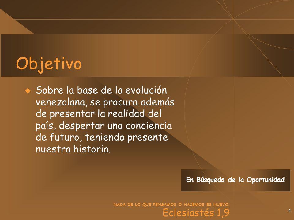 4 Objetivo Sobre la base de la evolución venezolana, se procura además de presentar la realidad del país, despertar una conciencia de futuro, teniendo presente nuestra historia.