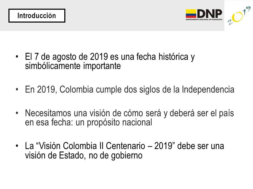 El 7 de agosto de 2019 es una fecha histórica y simbólicamente importante En 2019, Colombia cumple dos siglos de la Independencia Necesitamos una visi
