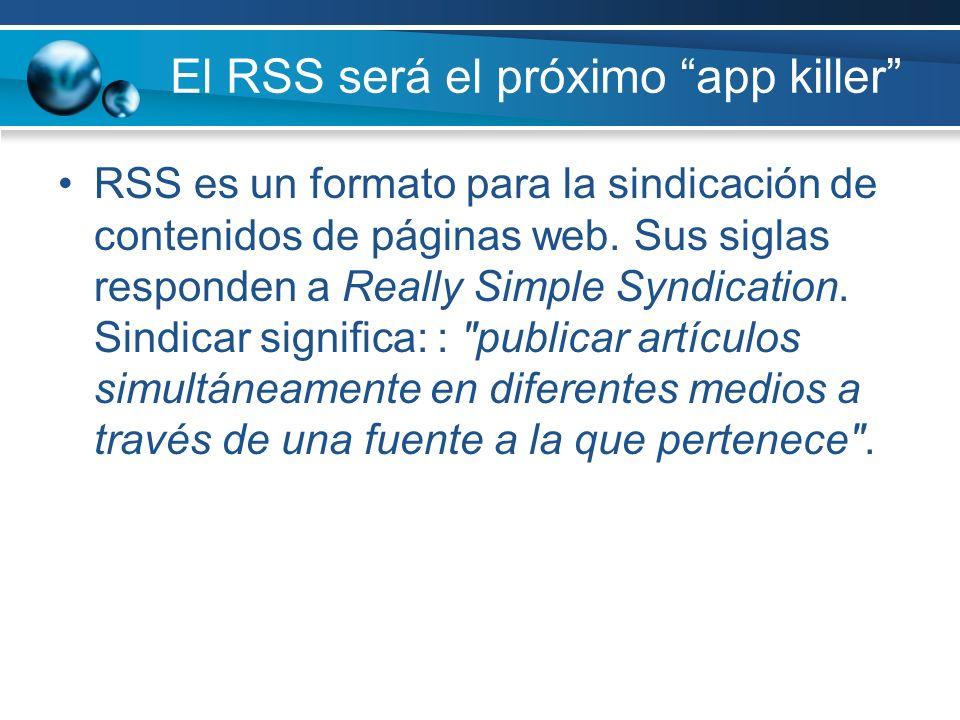 El RSS será el próximo app killer RSS es un formato para la sindicación de contenidos de páginas web. Sus siglas responden a Really Simple Syndication