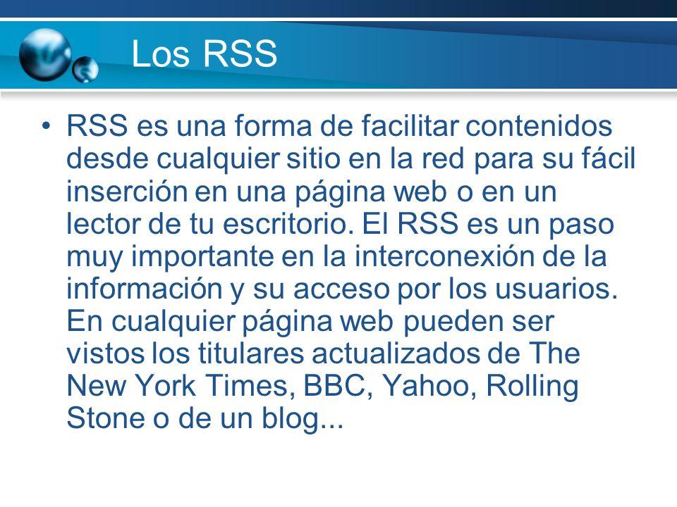 Los RSS RSS es una forma de facilitar contenidos desde cualquier sitio en la red para su fácil inserción en una página web o en un lector de tu escrit