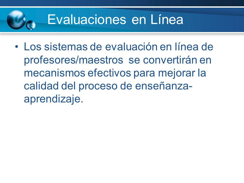 Evaluaciones en Línea Los sistemas de evaluación en línea de profesores/maestros se convertirán en mecanismos efectivos para mejorar la calidad del pr