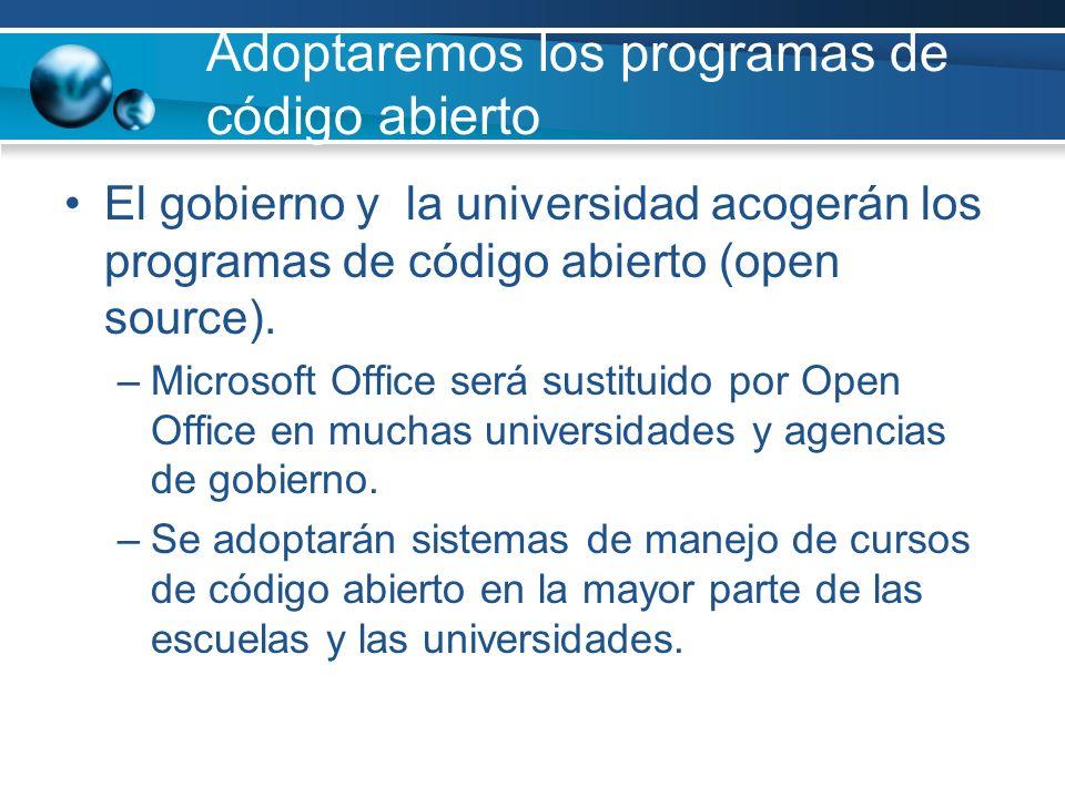 Adoptaremos los programas de código abierto El gobierno y la universidad acogerán los programas de código abierto (open source). –Microsoft Office ser