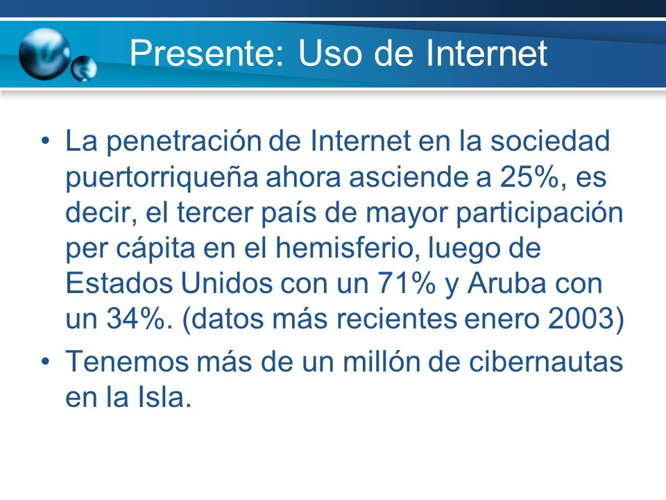 Presente: Uso de Internet La penetración de Internet en la sociedad puertorriqueña ahora asciende a 25%, es decir, el tercer país de mayor participaci