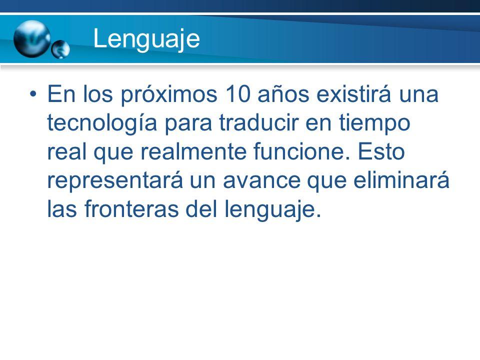Lenguaje En los próximos 10 años existirá una tecnología para traducir en tiempo real que realmente funcione. Esto representará un avance que eliminar
