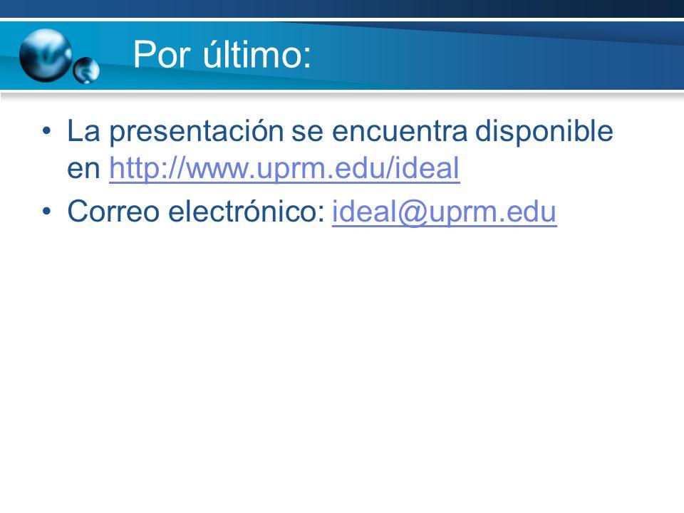 Por último: La presentación se encuentra disponible en http://www.uprm.edu/idealhttp://www.uprm.edu/ideal Correo electrónico: ideal@uprm.eduideal@uprm