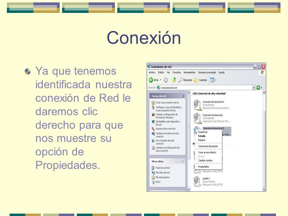 Conexión Ya que tenemos identificada nuestra conexión de Red le daremos clic derecho para que nos muestre su opción de Propiedades.