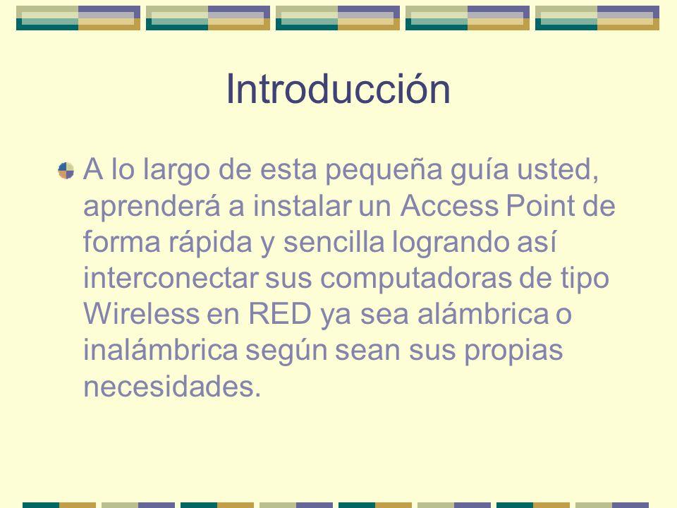 Introducción A lo largo de esta pequeña guía usted, aprenderá a instalar un Access Point de forma rápida y sencilla logrando así interconectar sus com