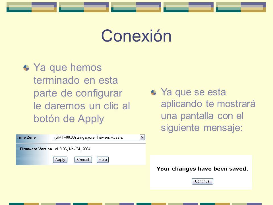 Conexión Ya que hemos terminado en esta parte de configurar le daremos un clic al botón de Apply Ya que se esta aplicando te mostrará una pantalla con