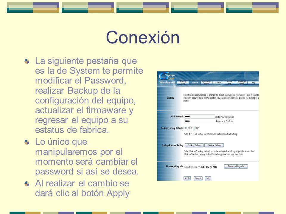 Conexión La siguiente pestaña que es la de System te permite modificar el Password, realizar Backup de la configuración del equipo, actualizar el firm