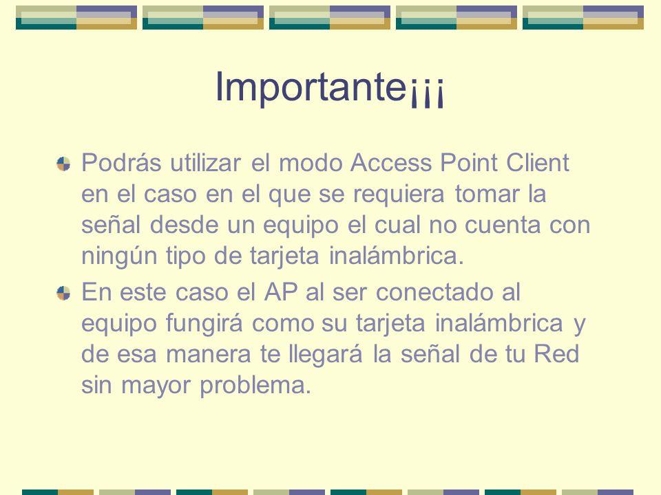 Importante¡¡¡ Podrás utilizar el modo Access Point Client en el caso en el que se requiera tomar la señal desde un equipo el cual no cuenta con ningún