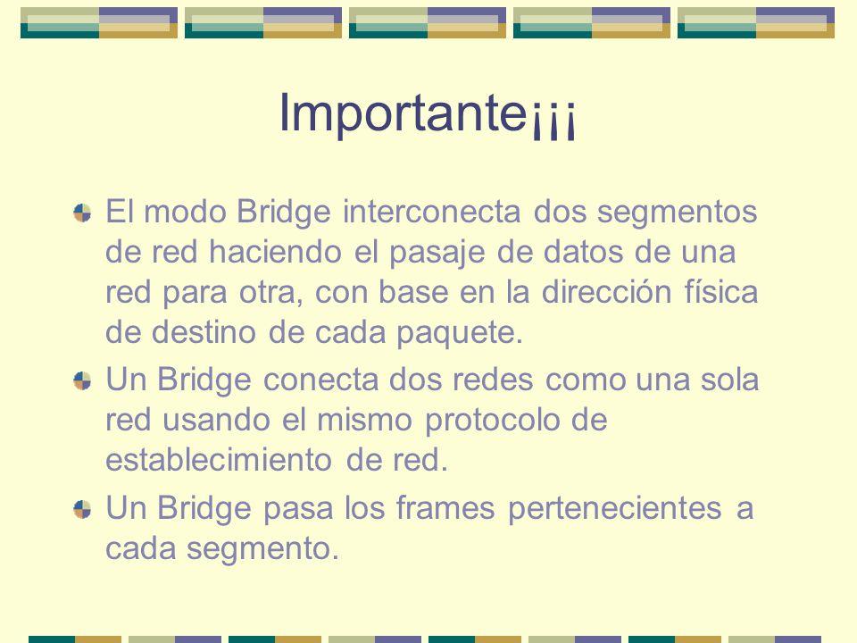 Importante¡¡¡ El modo Bridge interconecta dos segmentos de red haciendo el pasaje de datos de una red para otra, con base en la dirección física de de