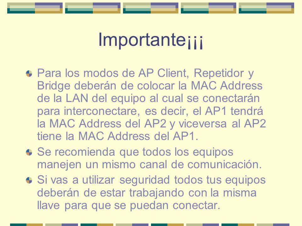 Importante¡¡¡ Para los modos de AP Client, Repetidor y Bridge deberán de colocar la MAC Address de la LAN del equipo al cual se conectarán para interc