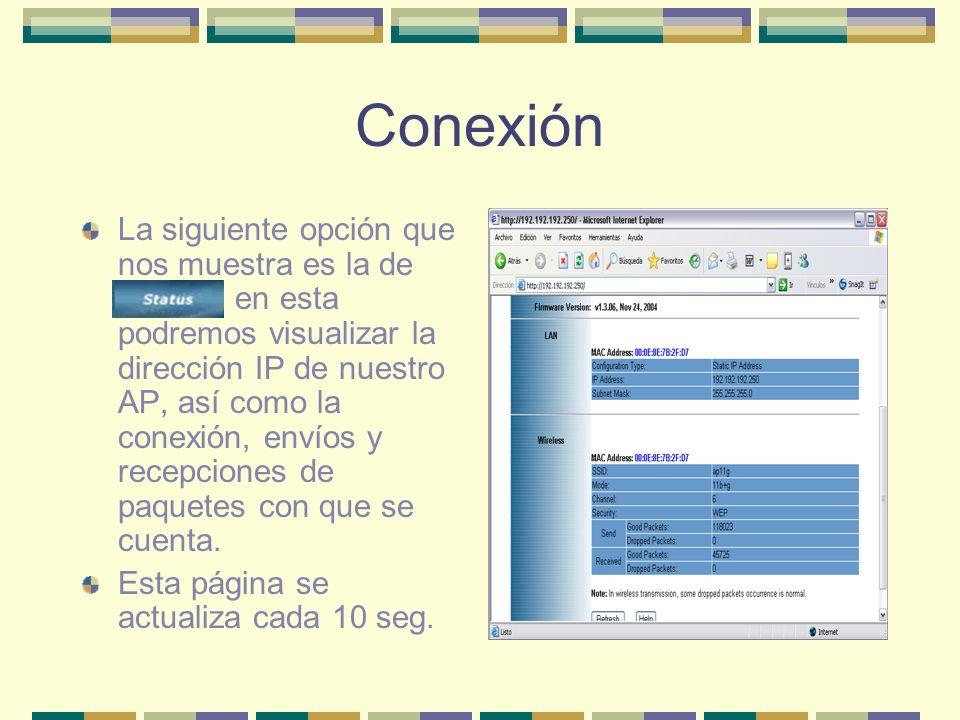 Conexión La siguiente opción que nos muestra es la de Status en esta podremos visualizar la dirección IP de nuestro AP, así como la conexión, envíos y