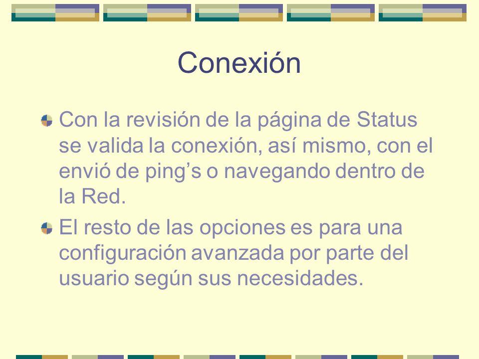 Conexión Con la revisión de la página de Status se valida la conexión, así mismo, con el envió de pings o navegando dentro de la Red. El resto de las