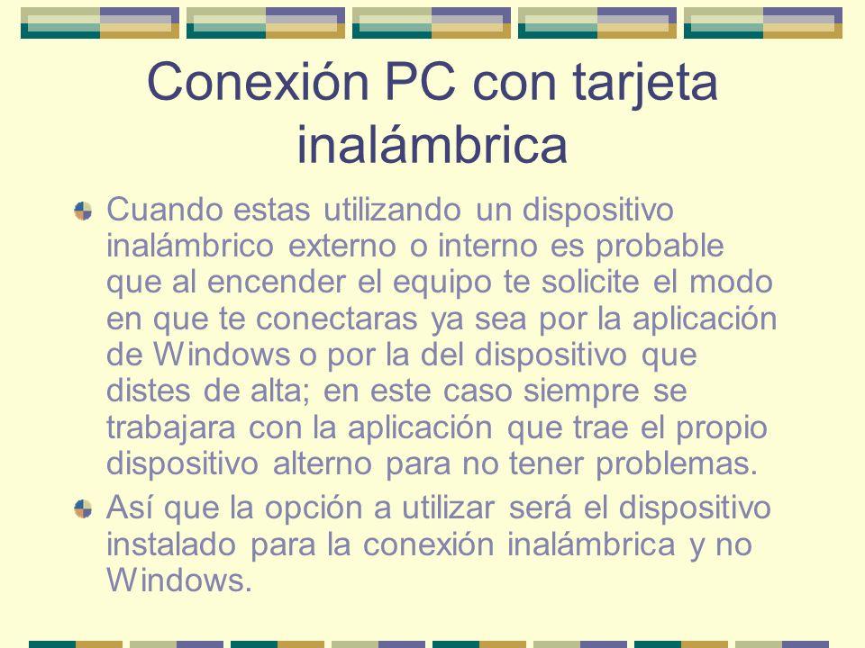 Conexión PC con tarjeta inalámbrica Cuando estas utilizando un dispositivo inalámbrico externo o interno es probable que al encender el equipo te soli