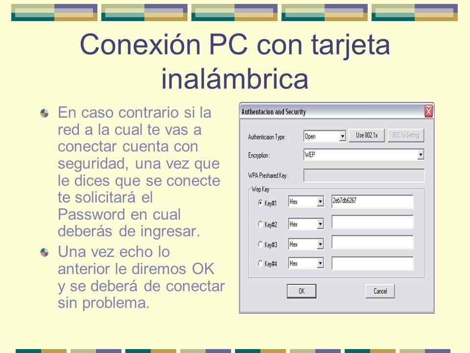 Conexión PC con tarjeta inalámbrica En caso contrario si la red a la cual te vas a conectar cuenta con seguridad, una vez que le dices que se conecte