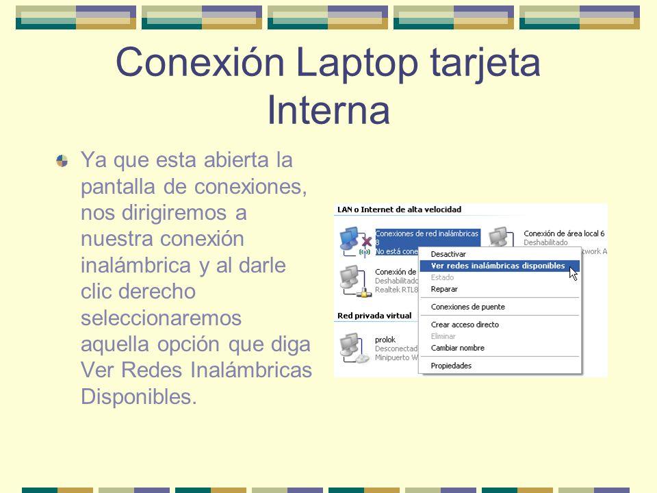Conexión Laptop tarjeta Interna Ya que esta abierta la pantalla de conexiones, nos dirigiremos a nuestra conexión inalámbrica y al darle clic derecho