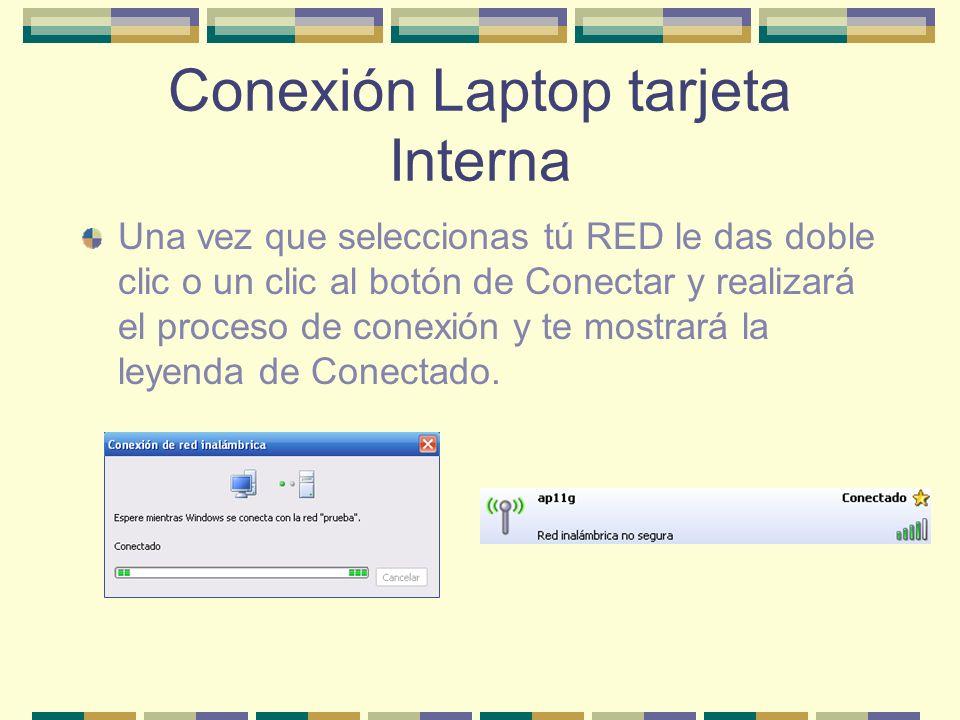 Conexión Laptop tarjeta Interna Una vez que seleccionas tú RED le das doble clic o un clic al botón de Conectar y realizará el proceso de conexión y t