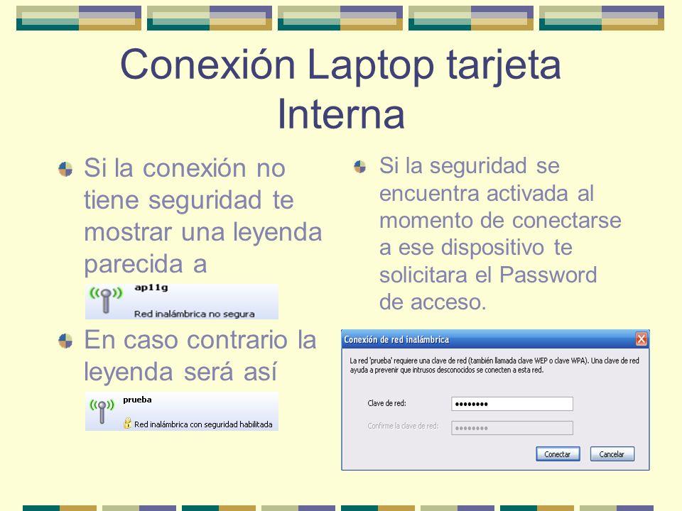 Conexión Laptop tarjeta Interna Si la conexión no tiene seguridad te mostrar una leyenda parecida a En caso contrario la leyenda será así Si la seguri