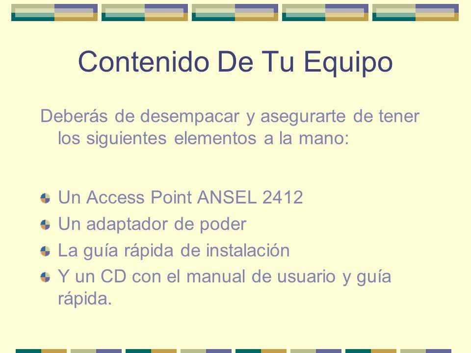 Contenido De Tu Equipo Deberás de desempacar y asegurarte de tener los siguientes elementos a la mano: Un Access Point ANSEL 2412 Un adaptador de pode