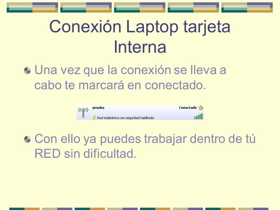 Conexión Laptop tarjeta Interna Una vez que la conexión se lleva a cabo te marcará en conectado. Con ello ya puedes trabajar dentro de tú RED sin difi