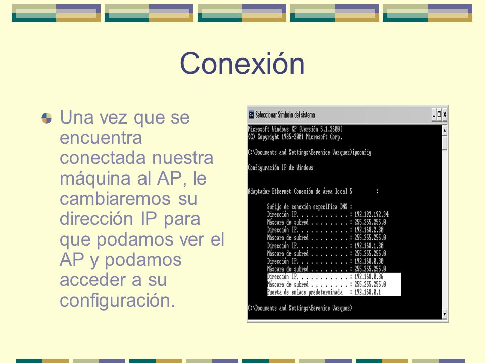 Conexión Una vez que se encuentra conectada nuestra máquina al AP, le cambiaremos su dirección IP para que podamos ver el AP y podamos acceder a su co