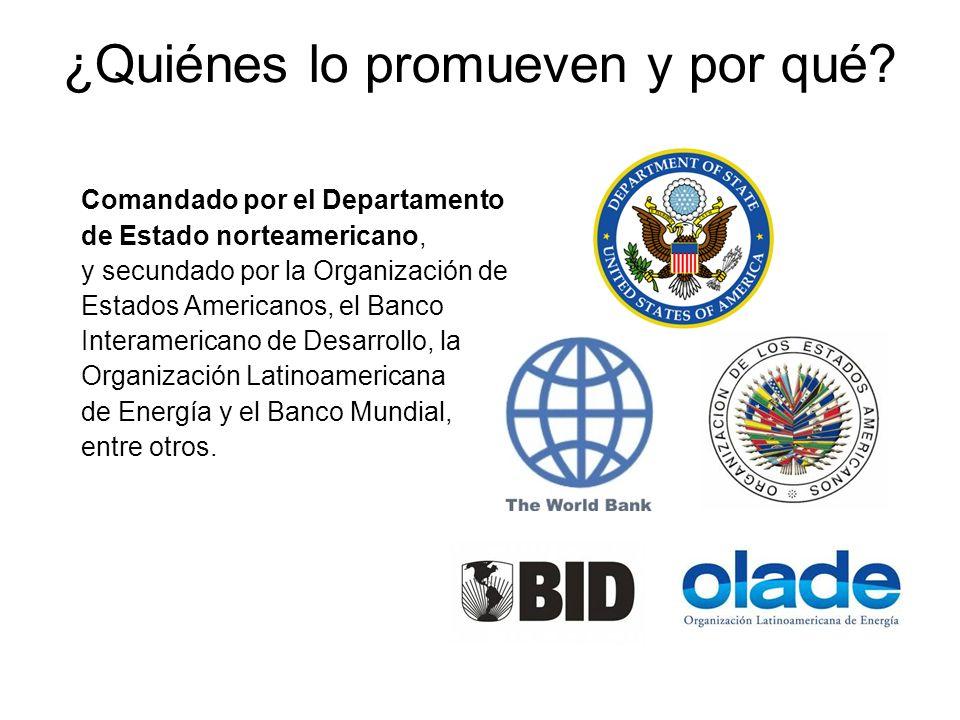 Comandado por el Departamento de Estado norteamericano, y secundado por la Organización de Estados Americanos, el Banco Interamericano de Desarrollo, la Organización Latinoamericana de Energía y el Banco Mundial, entre otros.